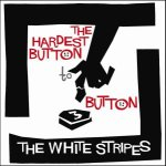 "The White Stripes ""the Hardest Button to Button"""