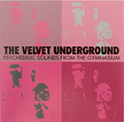 "The Velvet Underground's ""Psychedelic Sounds From the Gymnasium""."